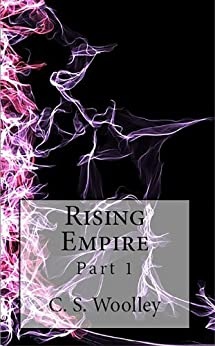 Rising Empire: Part 1: An Epic Fantasy filled with love, loss, and good vs evil (The Chronicles of Celadmore) by [C. S. Woolley]