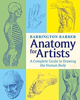 Anatomy for Artists: The Complete Guide to Drawing the Human Body by [Barrington Barber]