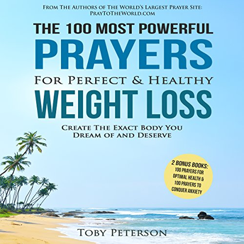 The 100 Most Powerful Prayers for Perfect & Healthy Weight Loss                   By:                                                                                                                                 Toby Peterson                               Narrated by:                                                                                                                                 John Gabriel                      Length: 51 mins     7 ratings     Overall 4.9