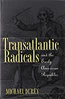 Transatlantic Radicals and the Early American Republic