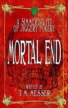 Mortal End: A Simmering Pit Of Jiggery Pokery by [Toula Mavridou-Messer, Jimmy Messer]