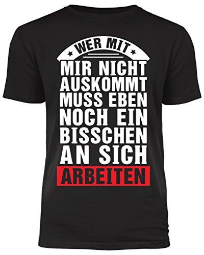 Wer mit Mir Nicht auskommt muss eben noch EIN bisschen an Sich Arbeiten - lustiges T-Shirt mit Spruch (L)
