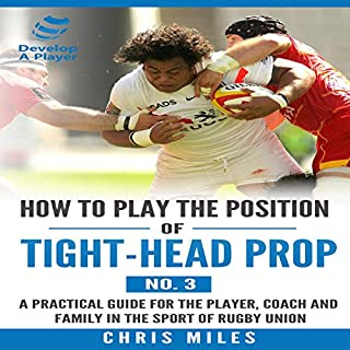 How to Play the Position of Tight-Head Prop (No.3): A Practical Guide for the Player, Coach and Family in the Sport of Rugby Union     Develop a Player Rugby Union Player Manuals              By:                                                                                                                                 Chris Miles                               Narrated by:                                                                                                                                 Million Quinteras                      Length: 1 hr and 40 mins     Not rated yet     Overall 0.0