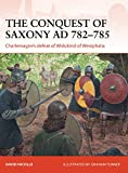 The Conquest of Saxony AD 782–785: Charlemagne's defeat of Widukind of Westphalia (Campaign Book 271)