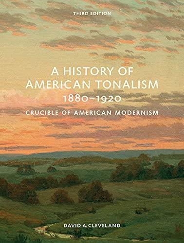 A History of American Tonalism, 1880-1920: Crucible of American Modernism