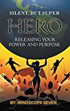 Silent, but Superhero: Releasing Your Power and Purpose (English Edition)