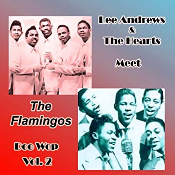 Lee Andrews & the Hearts Meet the Flamingos Doo Wop, Vol. 2