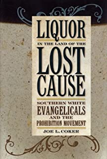 Liquor in the Land of the Lost Cause: Southern White Evangelicals and the Prohibition Movement (Religion in the South)