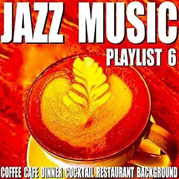 Jazz Music Playlist 6 (Coffee Cafe Dinner Cocktail Restaurant Background)
