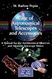 Care of Astronomical Telescopes and Accessories: A Manual for the Astronomical Observer and Amateur Telescope Maker (The Patrick Moore Practical Astronomy Series)