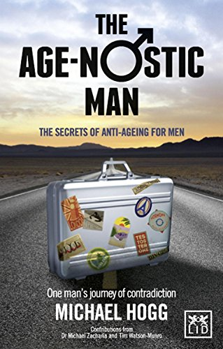Age-Nostic Man: The Secrets of Anti-Ageing for Men