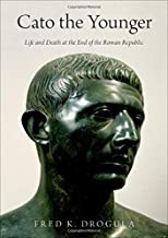 Cato the Younger: Life and Death at the End of the Roman Republic