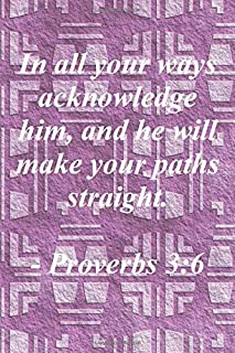 In all your ways acknowledge him, and he will make your paths straight: Proverbs 3:6 Bible Verse Cover Notebook/Journal wi...