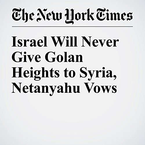 Israel Will Never Give Golan Heights to Syria, Netanyahu Vows cover art