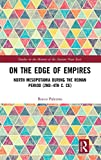 On the Edge of Empires: North Mesopotamia During the Roman Period (2nd – 4th c. CE) (Studies in the History of the Ancient Near East)