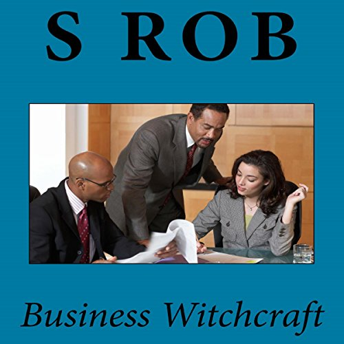 Business Witchcraft                   By:                                                                                                                                 S Rob                               Narrated by:                                                                                                                                 Dennis Logan                      Length: 54 mins     5 ratings     Overall 2.8