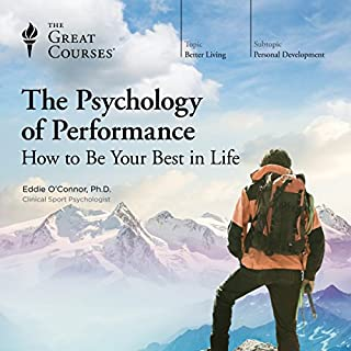 The Psychology of Performance: How to Be Your Best in Life                   Written by:                                                                                                                                 Dr. Eddie O'Connor,                                                                                        The Great Courses                               Narrated by:                                                                                                                                 Dr. Eddie O'Connor                      Length: 12 hrs and 18 mins     65 ratings     Overall 4.4