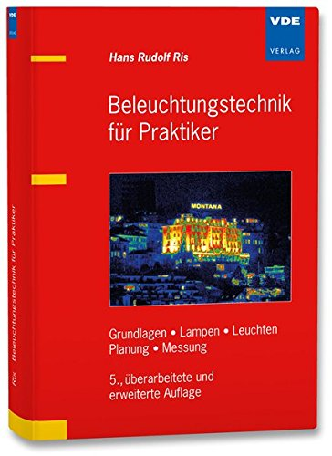 Beleuchtungstechnik für Praktiker: Grundlagen, Lampen, Leuchten, Planung, Messung