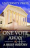 One Vote Away: A Brief History of the Supreme Court of the United States