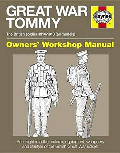 Great War Tommy Manual Owners' Workshop Manual: The British soldier 1914-18 (all models) (Haynes Owners' Workshop Manuals)