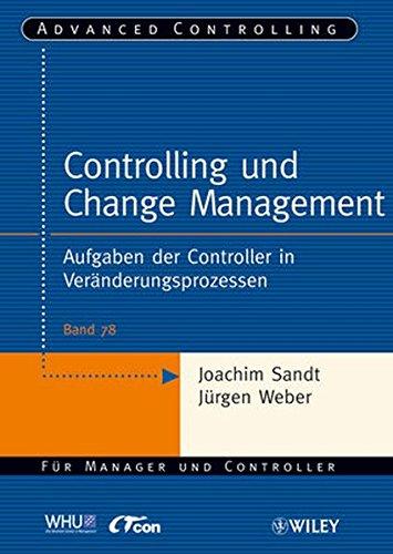 Controlling und Change Management: Aufgaben der Controller in Veränderungsprozessen (Advanced Controlling, 78, Band 78)