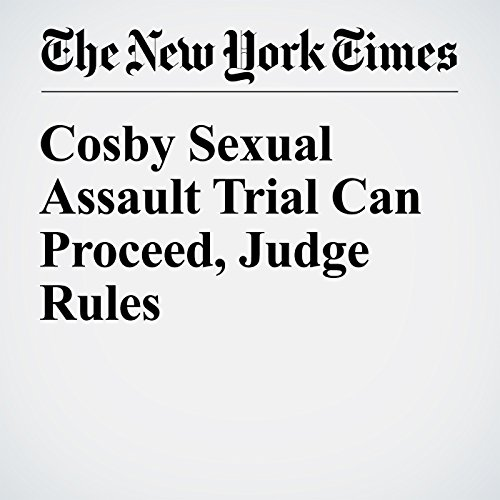 Cosby Sexual Assault Trial Can Proceed, Judge Rules cover art