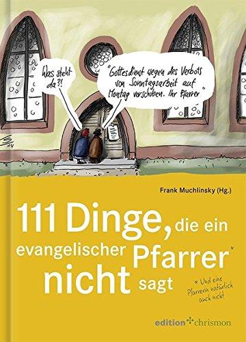 111 Dinge, die ein evangelischer Pfarrer nicht sagt (Edition Chrismon)