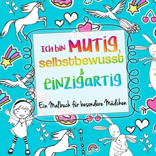 Ich bin mutig, selbstbewusst & einzigartig: Ein Malbuch für besondere Mädchen
