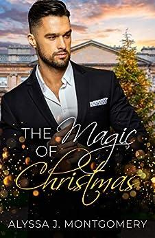 The Magic of Christmas by [Alyssa J. Montgomery]