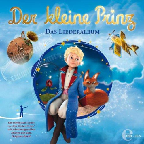 Der kleine Prinz - Das Liederalbum (Die schönsten Lieder mit stimmungsvollen Zitaten aus dem Original-Buch!)