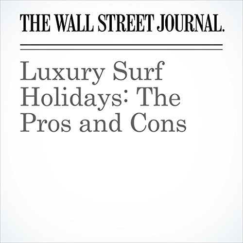 Luxury Surf Holidays: The Pros and Cons | Jamie Brisick