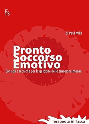 Pronto soccorso emotivo. Consigli e tecniche per gestire le emozioni intense. (Terapeuta in Tasca Vol. 1)