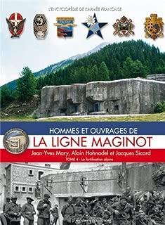 La Ligne Maginot: Tome 4: La fortification alpine (Hommes Et Ouvrages de La Ligne Maginot) (French Edition)
