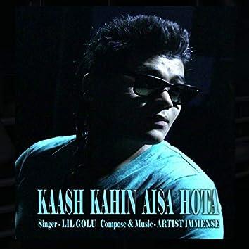 KAASH KAHIN AISA HOTA (feat. LIL GOLU)