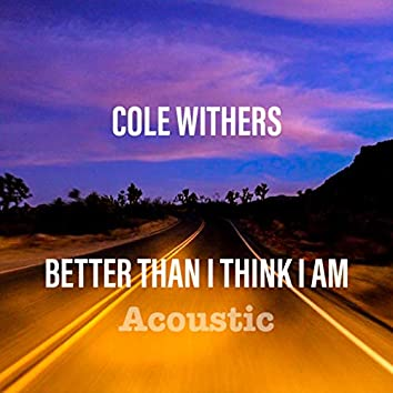 Better Than I Think I Am - Acoustic