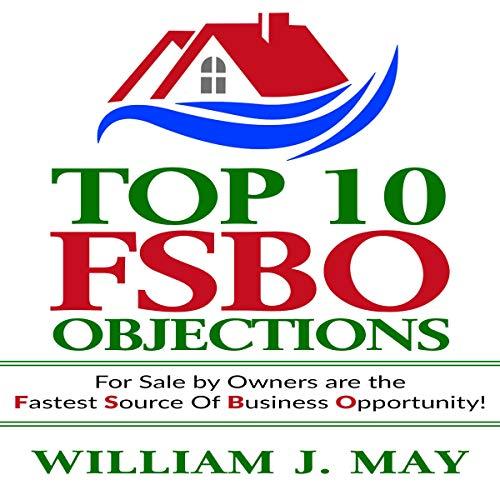 Top 10 FSBO Objections: For Sale by Owners Are the Fastest Source of Business Opportunity audiobook cover art