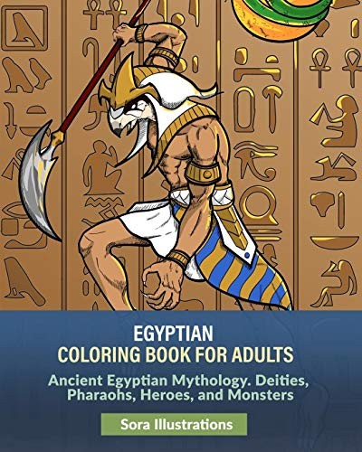 Egyptian Coloring Book for Adults: Ancient Egyptian Mythology. Deities, Pharaohs, Heroes, and Monsters