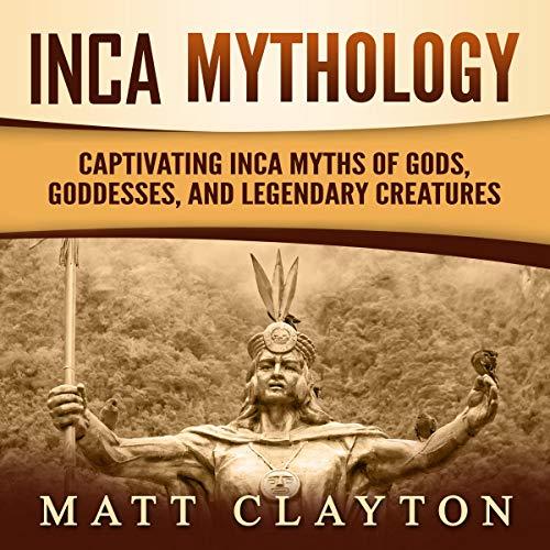 Inca Mythology Audiobook By Matt Clayton cover art