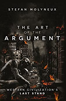 The Art of The Argument: Western Civilization's Last Stand by [Stefan Molyneux]