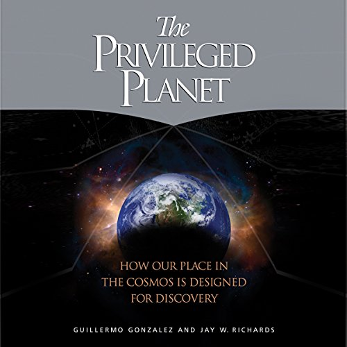 The Privileged Planet: How Our Place in the Cosmos is Designed for Discovery audiobook cover art