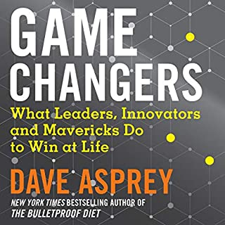 Game Changers: What Leaders, Innovators and Mavericks Do to Win at Life                   By:                                                                                                                                 Dave Asprey                               Narrated by:                                                                                                                                 Rick Adamson                      Length: 11 hrs and 12 mins     86 ratings     Overall 4.7