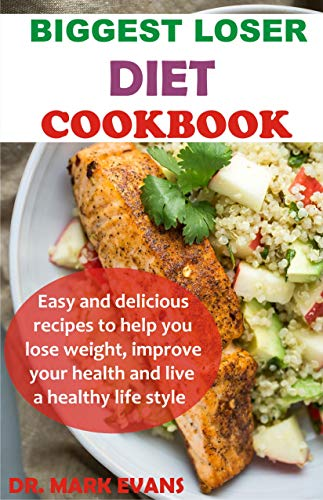 Biggest Loser Diet Cookbook Easy And Delicious Recipes To Help You Lose Weight Improve Your Health And Live A Healthy Lifestyle Kindle Edition By Evans Mark Health Fitness Dieting Kindle