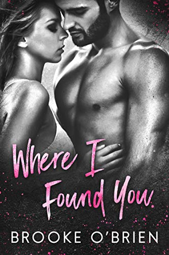 Where I Found You: A Small Town Romantic Suspense (Heart's Compass Book 1) by [Brooke O'Brien]