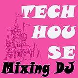 Techhouse Mixing DJ (The Best Electro House, Electronic Dance, EDM, Techno, House, Deep House, Techhouse & Progressive Trance)