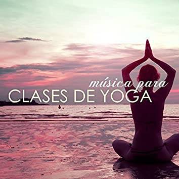 Música para Clases de Yoga - Canciones de Fondo para Curso de Yoga para Principiantes