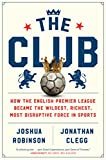The Club: How the English Premier League Became...