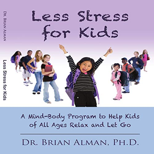 Less Stress for Kids     A Mind-Body Program to Help Kids of All Ages Relax and Let Go              By:                                                                                                                                 Dr. Brian Alman PhD                               Narrated by:                                                                                                                                 Brandolin Barrett                      Length: 2 hrs and 13 mins     Not rated yet     Overall 0.0