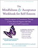 The Mindfulness and Acceptance Workbook for Self-Esteem (Using Acceptance and Commitment Therapy to Move Beyond Negative Self-Talk and Embrace Self-Compassion)