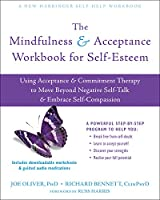 The Mindfulness & Acceptance Workbook for Self-Esteem: Using Acceptance & Commitment Therapy to Move Beyond Negative Self-Talk and Embrace Self-Compassion
