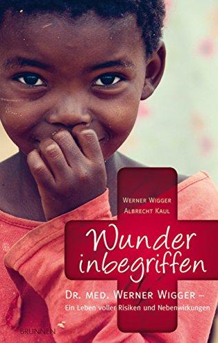 Wunder inbegriffen: Dr. med. Werner Wigger - Ein Leben voller Risiken und Nebenwirkungen (German Edition)